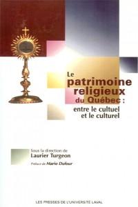 L'avenir des églises du Québec : contours et enjeux. Le patrimoine religieux, entre le cultuel et le culturel