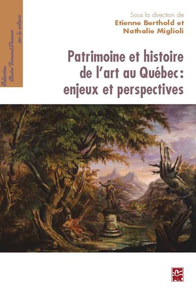 Patrimoine et histoire de l'art au Québec: enjeux et perspectives