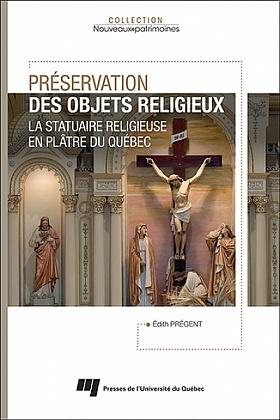 Préservation des objets religieux. La statuaire religieuse en plâtre du Québec