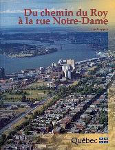 Du chemin du Roy à la rue Notre-Dame : mémoires et destins d'un axe est-ouest à Montréal.